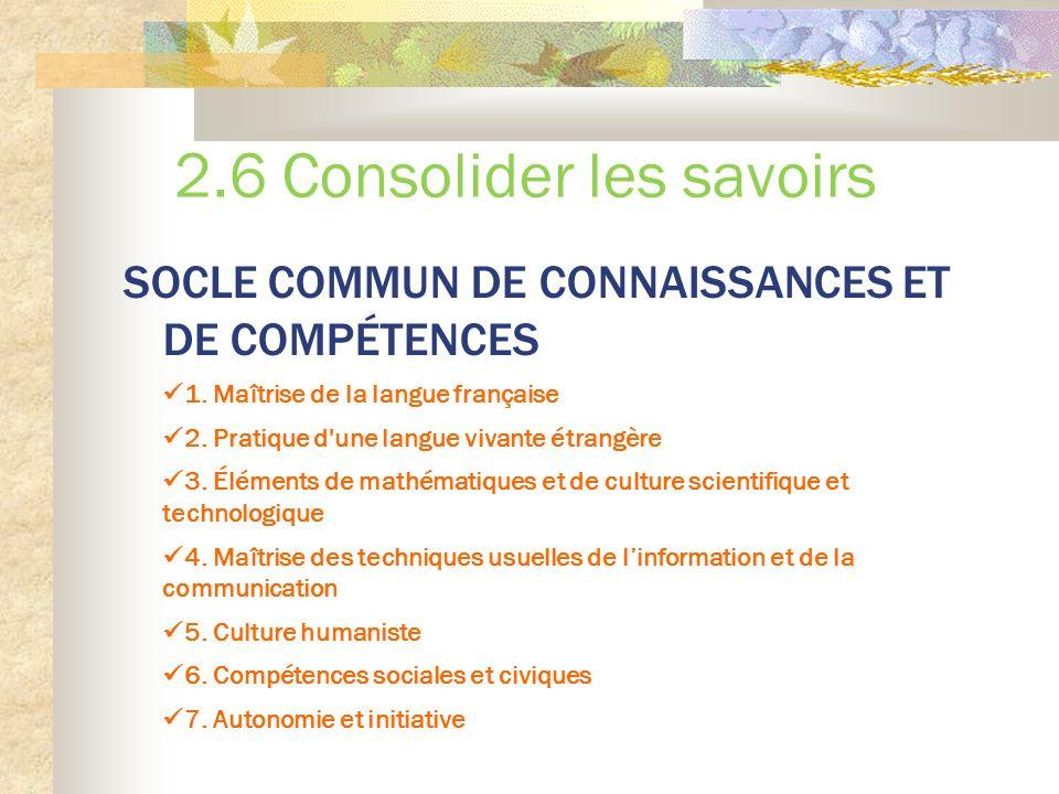 2.6 Consolider les savoirs SOCLE COMMUN DE CONNAISSANCES ET DE COMPÉTENCES 1.