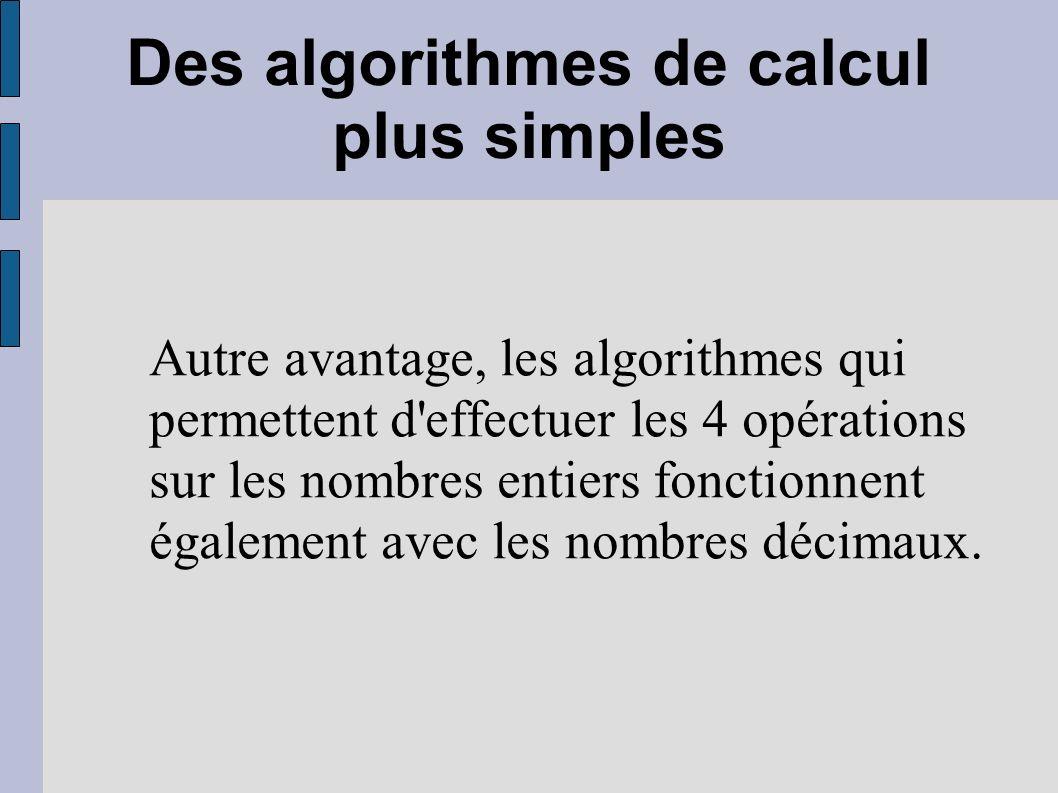 Des algorithmes de calcul plus simples Autre avantage, les algorithmes qui permettent d'effectuer les 4 opérations sur les nombres entiers fonctionnen