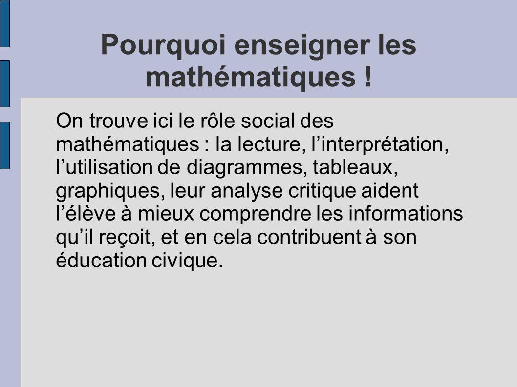 Pourquoi enseigner les mathématiques ! On trouve ici le rôle social des mathématiques : la lecture, linterprétation, lutilisation de diagrammes, table