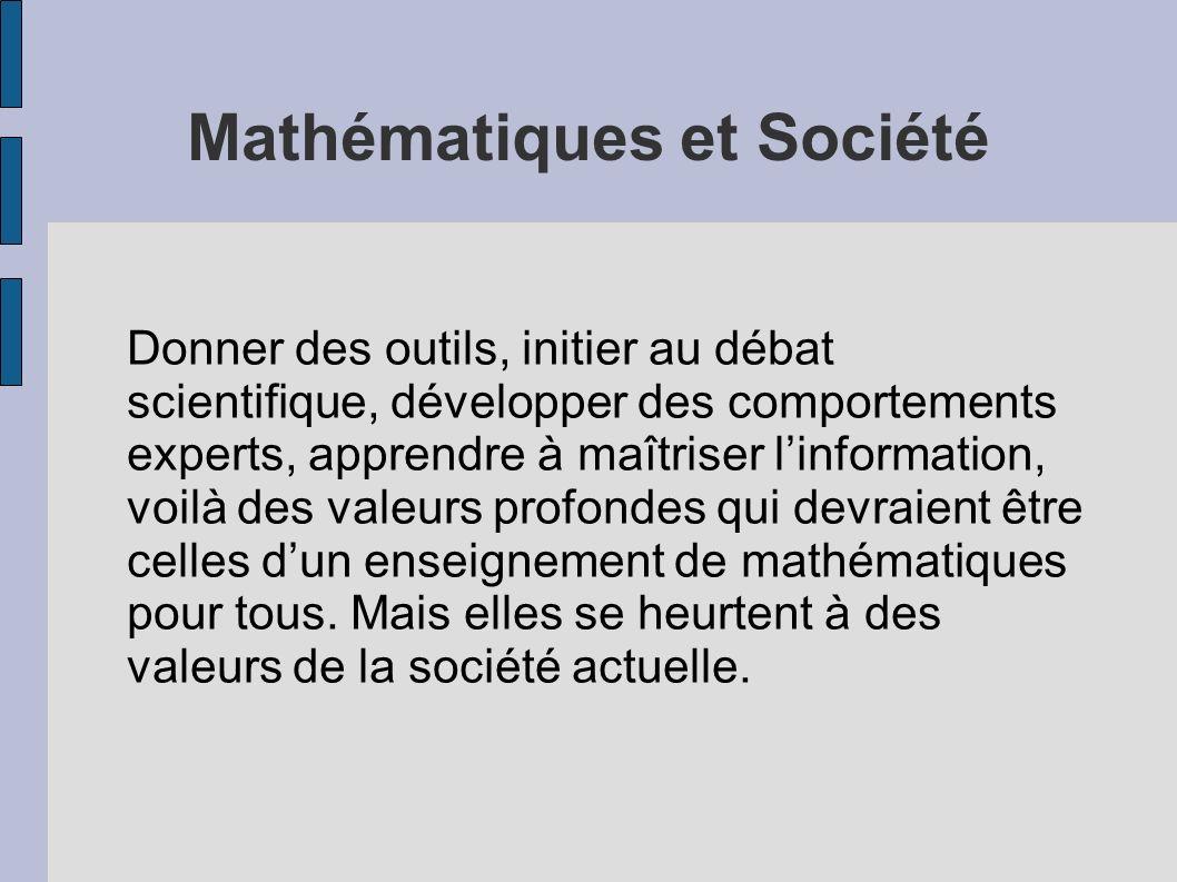 Mathématiques et Société Donner des outils, initier au débat scientifique, développer des comportements experts, apprendre à maîtriser linformation, v