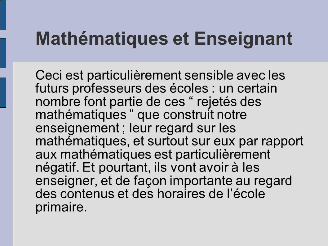 Mathématiques et Enseignant Ceci est particulièrement sensible avec les futurs professeurs des écoles : un certain nombre font partie de ces rejetés d