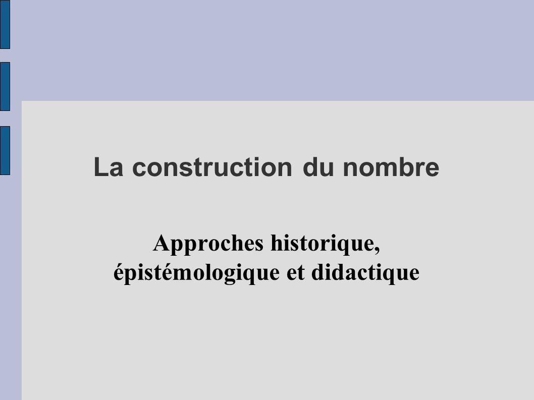 La construction du nombre Approches historique, épistémologique et didactique