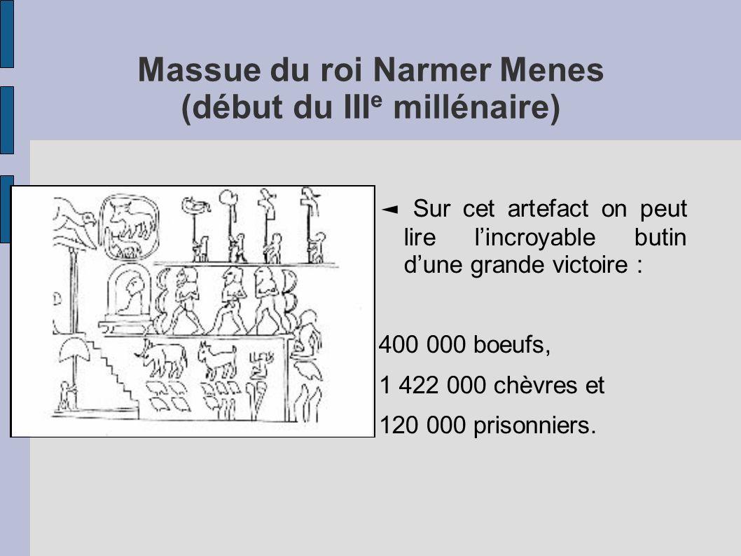 Massue du roi Narmer Menes (début du III e millénaire) Sur cet artefact on peut lire lincroyable butin dune grande victoire : 400 000 boeufs, 1 422 00