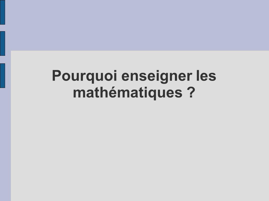 Pourquoi enseigner les mathématiques ?