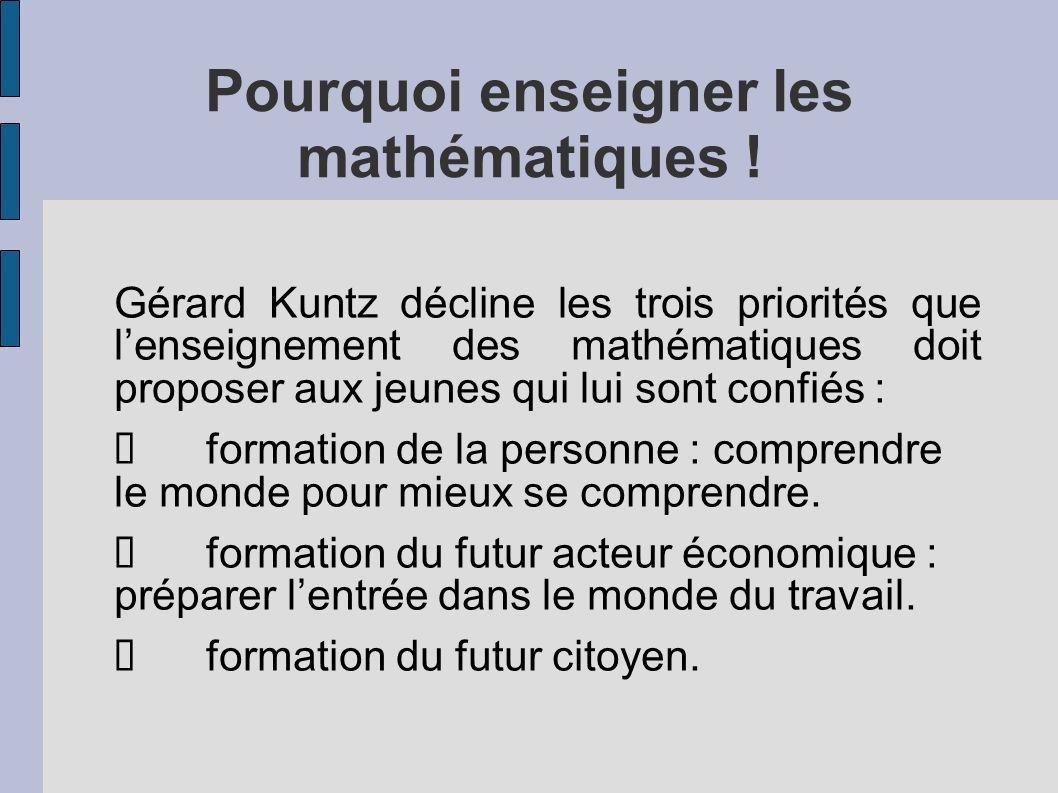 Pourquoi enseigner les mathématiques ! Gérard Kuntz décline les trois priorités que lenseignement des mathématiques doit proposer aux jeunes qui lui s