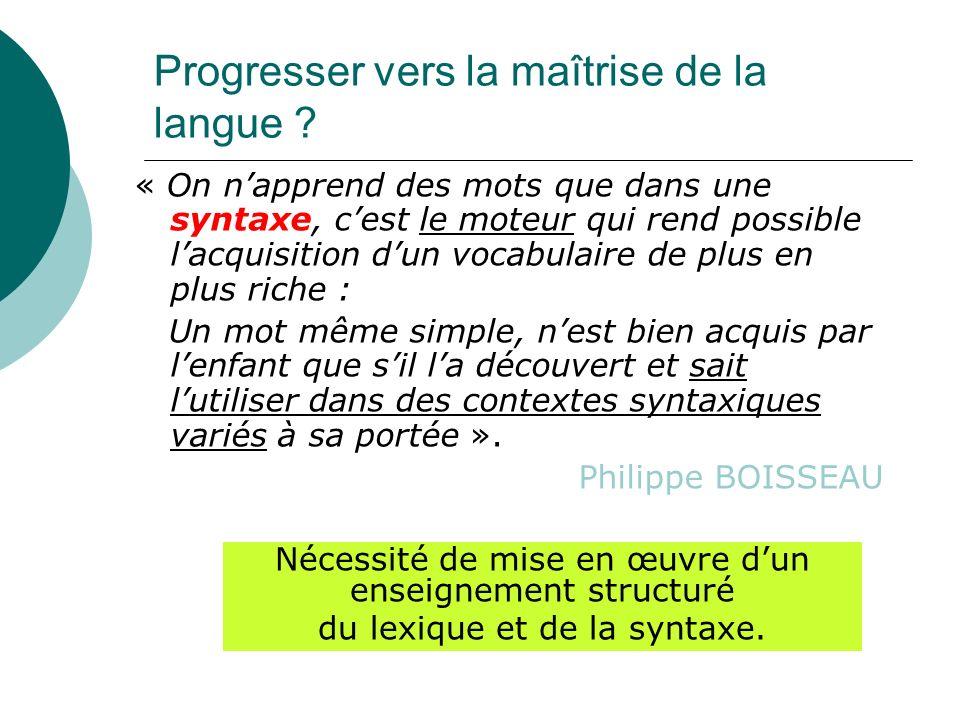 Progresser vers la maîtrise de la langue ? « On napprend des mots que dans une syntaxe, cest le moteur qui rend possible lacquisition dun vocabulaire