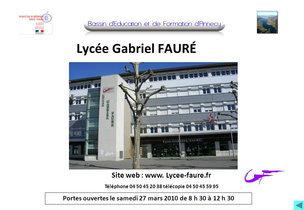 Lycée Gabriel FAURÉ Site web : www. Lycee-faure.fr Téléphone 04 50 45 20 38 télécopie 04 50 45 59 95 Portes ouvertes le samedi 27 mars 2010 de 8 h 30