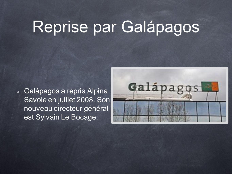 Reprise par Galápagos Galápagos a repris Alpina Savoie en juillet 2008. Son nouveau directeur général est Sylvain Le Bocage.