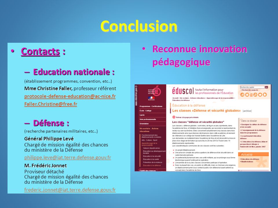 Conclusion Contacts : Contacts : – Education nationale : (établissement programmes, convention, etc..) Mme Christine Faller Mme Christine Faller, prof