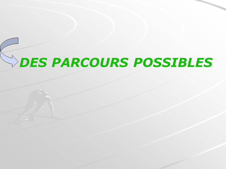 DES PARCOURS POSSIBLES