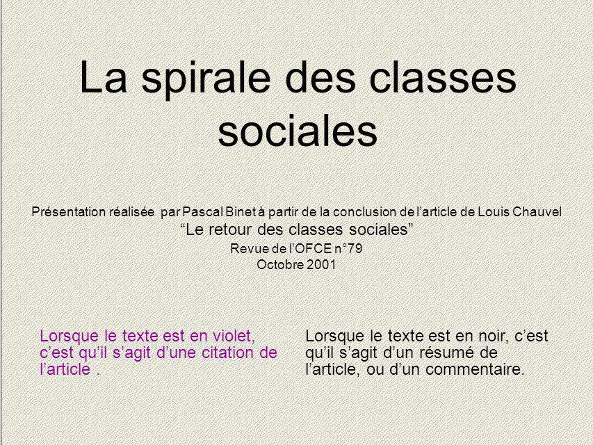 1 La spirale des classes sociales Présentation réalisée par Pascal Binet à partir de la conclusion de larticle de Louis Chauvel Le retour des classes