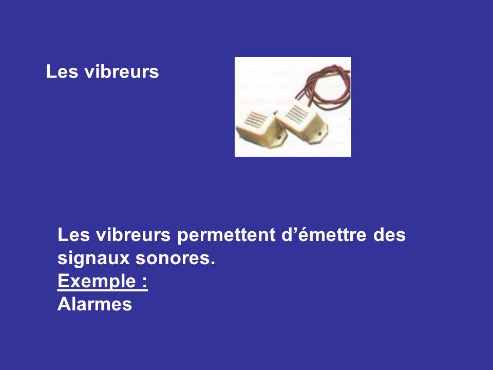 Les vibreurs Les vibreurs permettent démettre des signaux sonores. Exemple : Alarmes