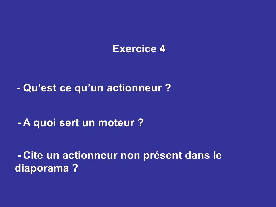 Exercice 4 - Quest ce quun actionneur ? - A quoi sert un moteur ? - Cite un actionneur non présent dans le diaporama ?