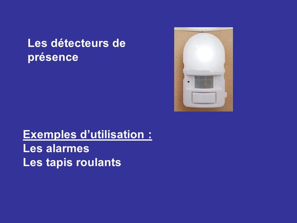 Les détecteurs de présence Exemples dutilisation : Les alarmes Les tapis roulants