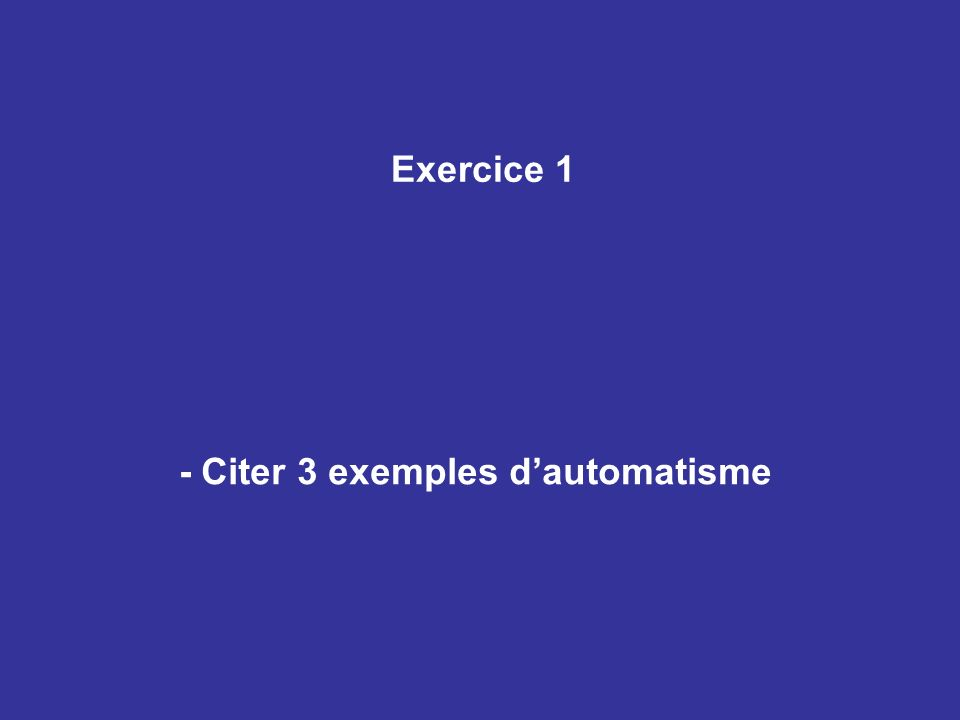 Exercice 1 - Citer 3 exemples dautomatisme
