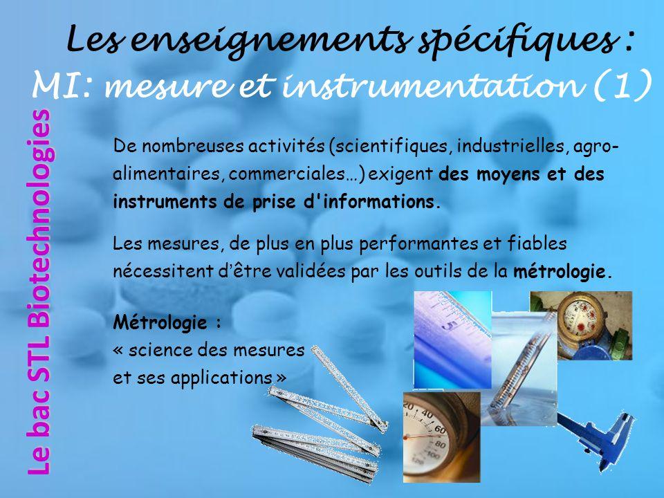 Les enseignements spécifiques : MI: mesure et instrumentation (1) De nombreuses activités (scientifiques, industrielles, agro- alimentaires, commerciales…) exigent des moyens et des instruments de prise d informations.