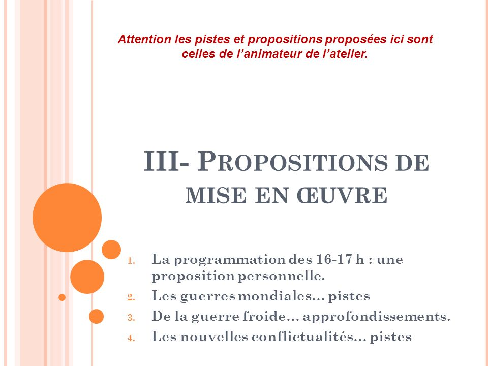 III- P ROPOSITIONS DE MISE EN ŒUVRE 1. La programmation des 16-17 h : une proposition personnelle. 2. Les guerres mondiales… pistes 3. De la guerre fr
