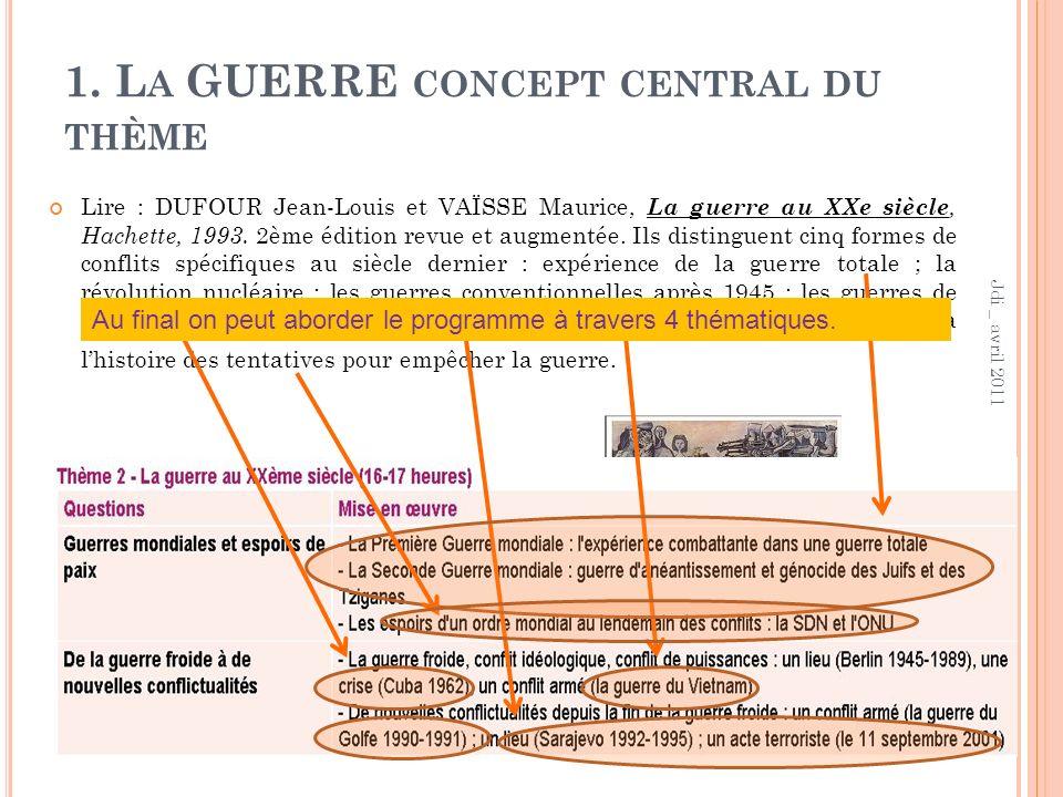 1. L A GUERRE CONCEPT CENTRAL DU THÈME Lire : DUFOUR Jean-Louis et VAÏSSE Maurice, La guerre au XXe siècle, Hachette, 1993. 2ème édition revue et augm