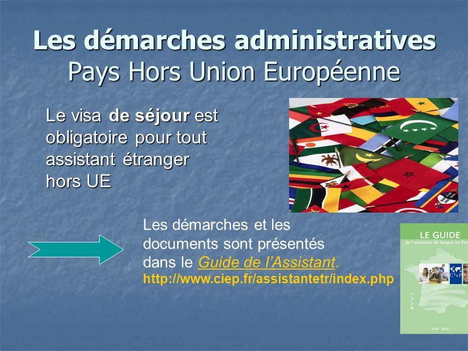 Les démarches administratives Pays Hors Union Européenne Le visa de séjour est obligatoire pour tout assistant étranger hors UE Les démarches et les documents sont présentés dans le Guide de lAssistant.