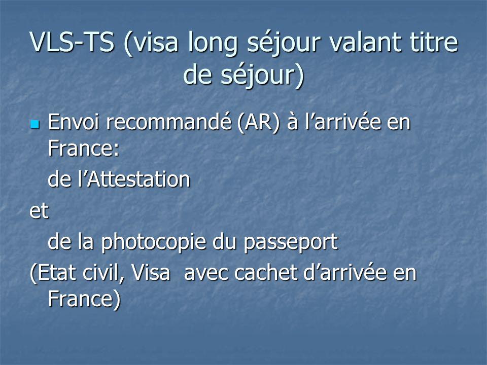 VLS-TS (visa long séjour valant titre de séjour) Envoi recommandé (AR) à larrivée en France: Envoi recommandé (AR) à larrivée en France: de lAttestation et de la photocopie du passeport (Etat civil, Visa avec cachet darrivée en France)
