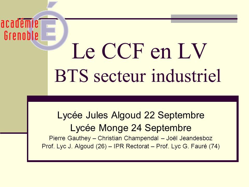 Le CCF en LV BTS secteur industriel Lycée Jules Algoud 22 Septembre Lycée Monge 24 Septembre Pierre Gauthey – Christian Champendal – Joël Jeandesboz P