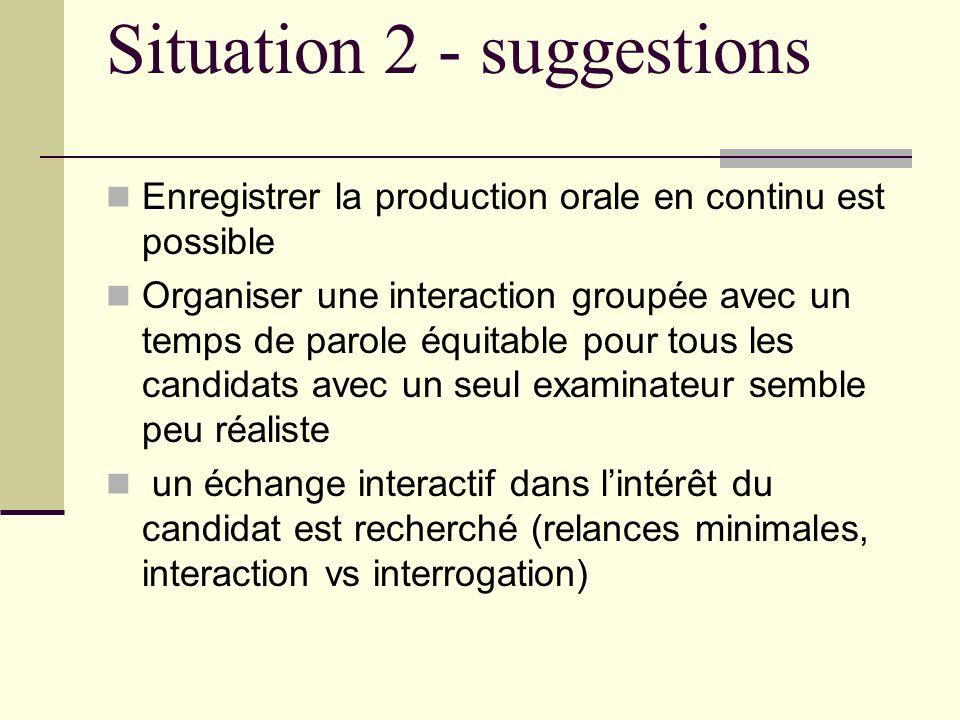 Situation 2 - suggestions Enregistrer la production orale en continu est possible Organiser une interaction groupée avec un temps de parole équitable