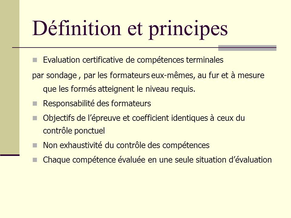 Définition et principes Evaluation certificative de compétences terminales par sondage, par les formateurs eux-mêmes, au fur et à mesure que les formé
