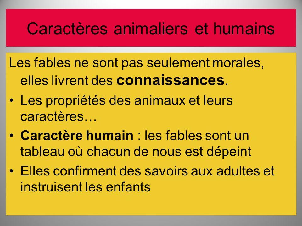 Caractères animaliers et humains Les fables ne sont pas seulement morales, elles livrent des connaissances. Les propriétés des animaux et leurs caract