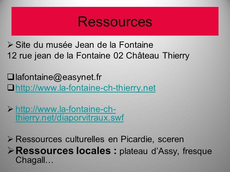 Ressources Site du musée Jean de la Fontaine 12 rue jean de la Fontaine 02 Château Thierry lafontaine@easynet.fr http://www.la-fontaine-ch-thierry.net