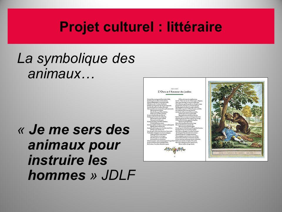 Projet culturel : littéraire La symbolique des animaux… « Je me sers des animaux pour instruire les hommes » JDLF