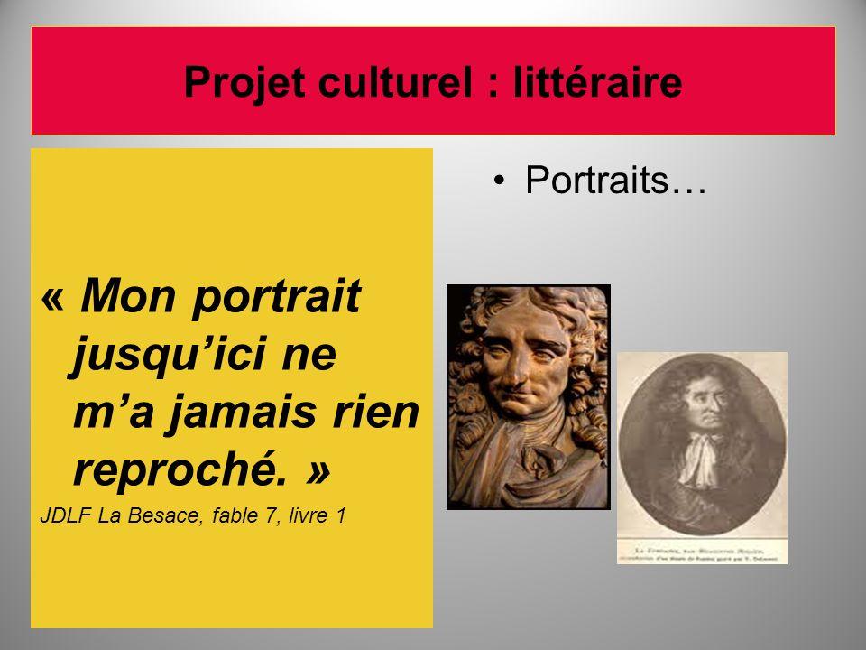 Projet culturel : littéraire « Mon portrait jusquici ne ma jamais rien reproché. » JDLF La Besace, fable 7, livre 1 Portraits…