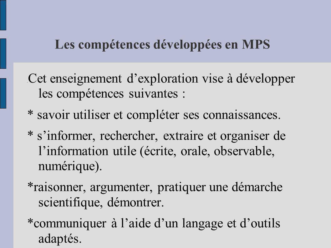 Les compétences développées en MPS. Cet enseignement dexploration vise à développer les compétences suivantes : * savoir utiliser et compléter ses con