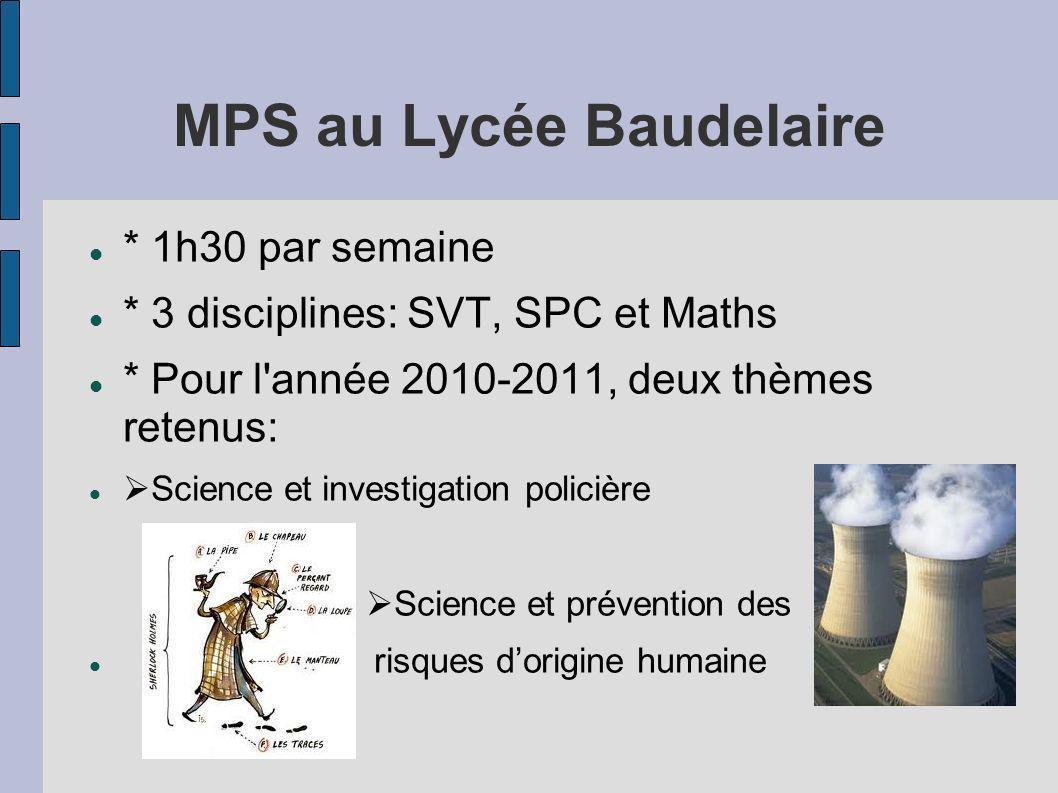 MPS au Lycée Baudelaire * 1h30 par semaine * 3 disciplines: SVT, SPC et Maths * Pour l'année 2010-2011, deux thèmes retenus: Science et investigation