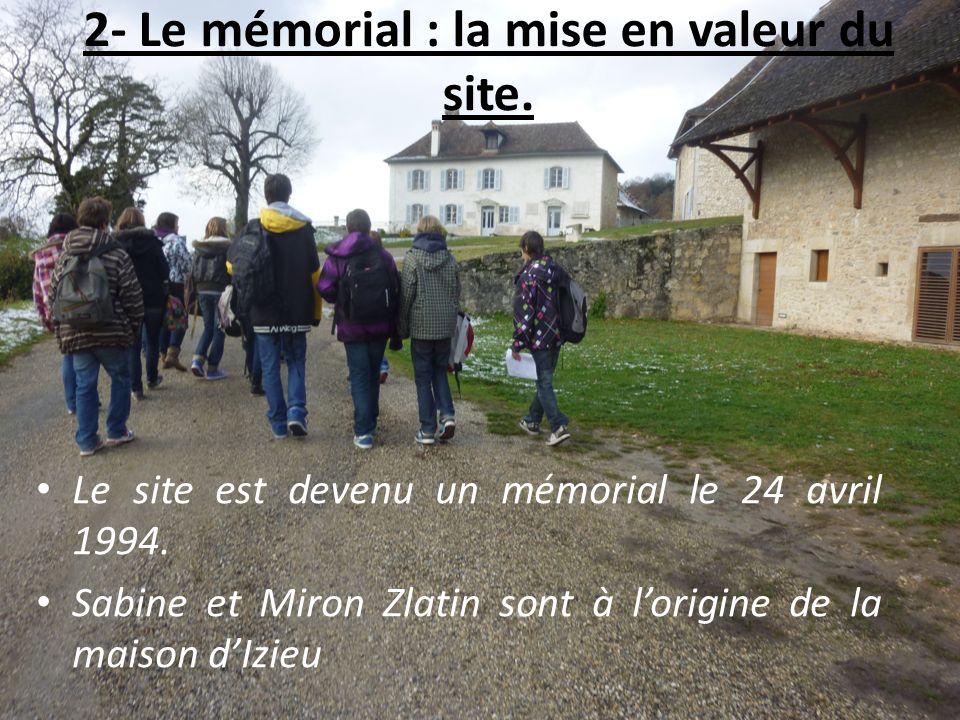 2- Le mémorial : la mise en valeur du site. Le site est devenu un mémorial le 24 avril 1994. Sabine et Miron Zlatin sont à lorigine de la maison dIzie