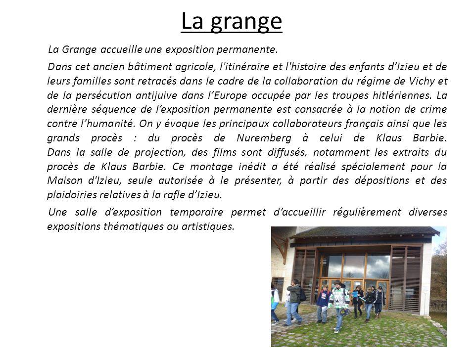 La grange La Grange accueille une exposition permanente. Dans cet ancien bâtiment agricole, l'itinéraire et l'histoire des enfants dIzieu et de leurs
