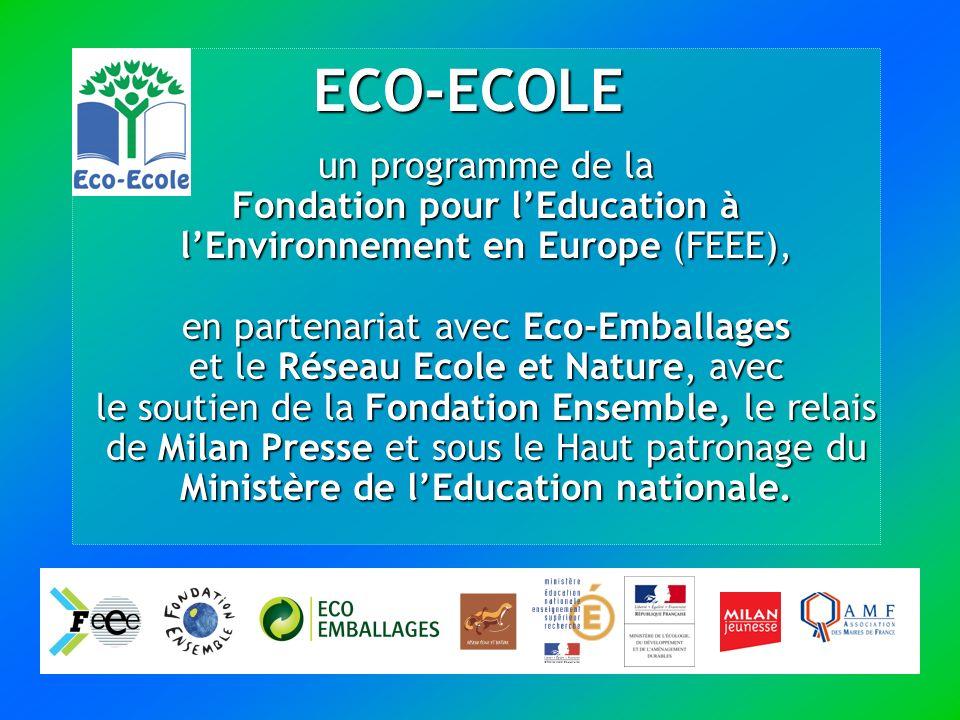 ECO-ECOLE un programme de la Fondation pour lEducation à lEnvironnement en Europe (FEEE), en partenariat avec Eco-Emballages et le Réseau Ecole et Nature, avec le soutien de la Fondation Ensemble, le relais de Milan Presse et sous le Haut patronage du Ministère de lEducation nationale.