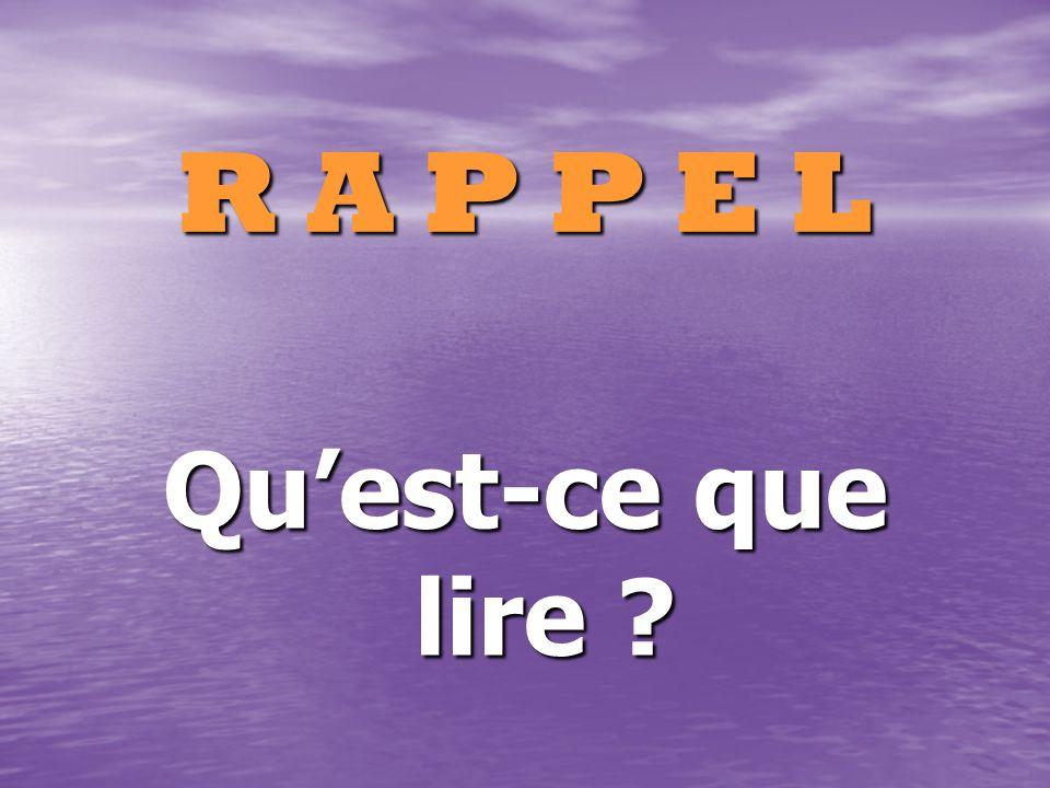 R A P P E L Quest-ce que lire ?