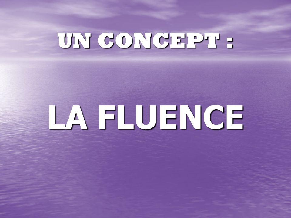 UN CONCEPT : LA FLUENCE