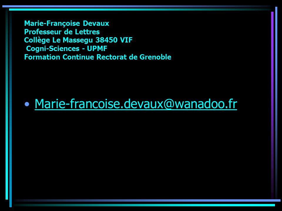 Marie-Françoise Devaux Professeur de Lettres Collège Le Massegu 38450 VIF Cogni-Sciences - UPMF Formation Continue Rectorat de Grenoble Marie-francois