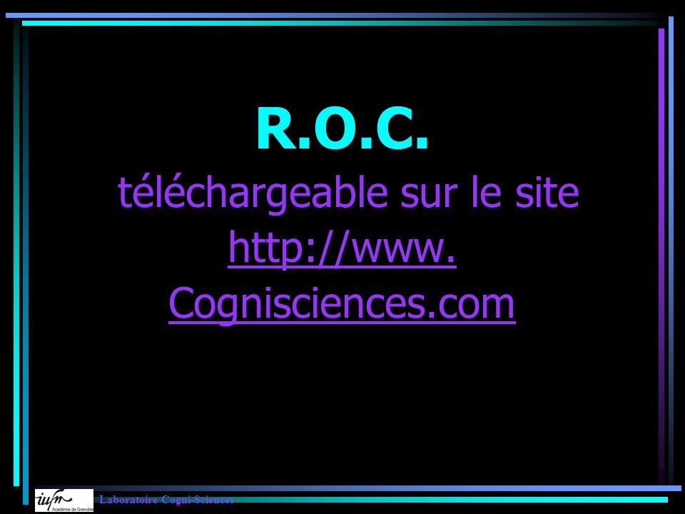 R.O.C. téléchargeable sur le site http://www. Cognisciences.com Laboratoire Cogni-Sciences
