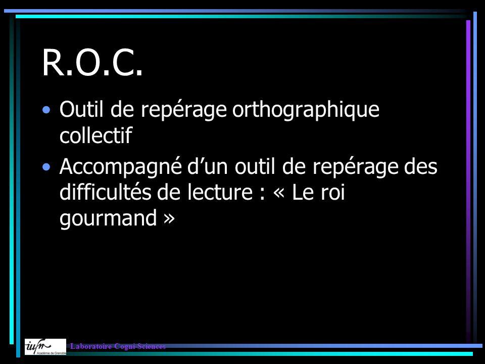 R.O.C. Outil de repérage orthographique collectif Accompagné dun outil de repérage des difficultés de lecture : « Le roi gourmand » Laboratoire Cogni-