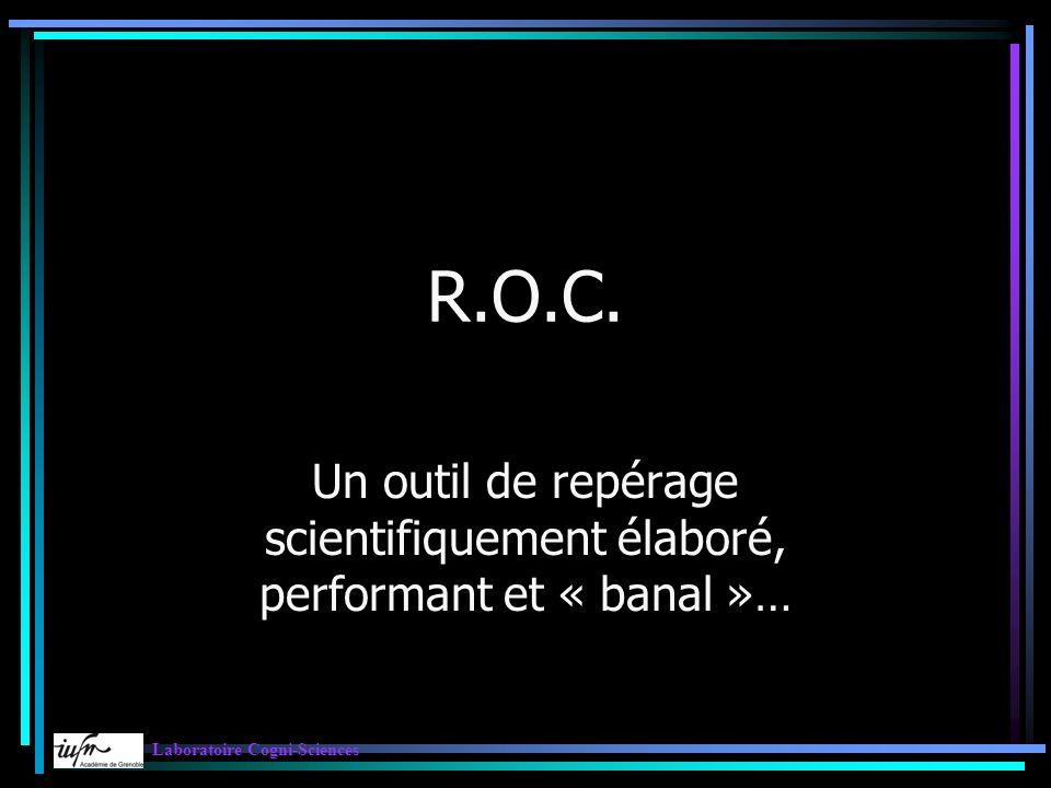 R.O.C. Un outil de repérage scientifiquement élaboré, performant et « banal »… Laboratoire Cogni-Sciences