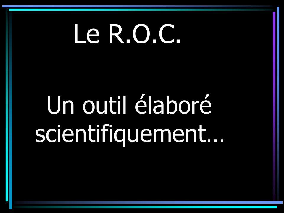 Le R.O.C. Un outil élaboré scientifiquement…