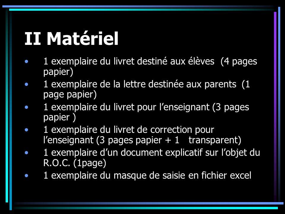 II Matériel 1 exemplaire du livret destiné aux élèves (4 pages papier) 1 exemplaire de la lettre destinée aux parents (1 page papier) 1 exemplaire du