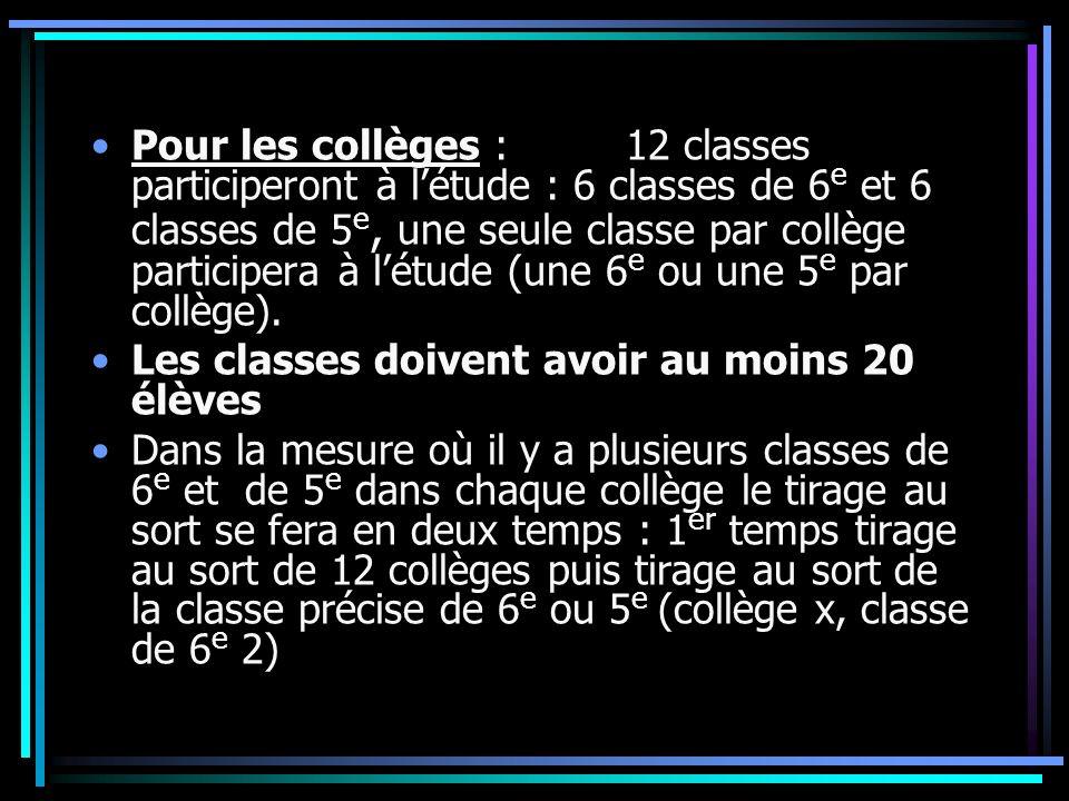 Pour les collèges : 12 classes participeront à létude : 6 classes de 6 e et 6 classes de 5 e, une seule classe par collège participera à létude (une 6