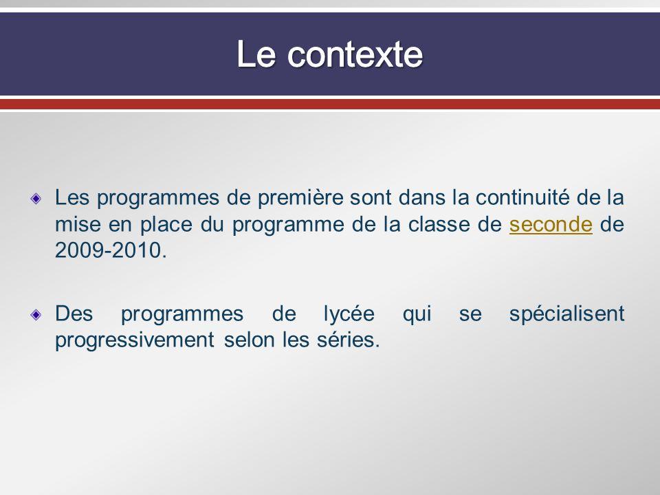 Les programmes de première sont dans la continuité de la mise en place du programme de la classe de seconde de 2009-2010.seconde Des programmes de lyc