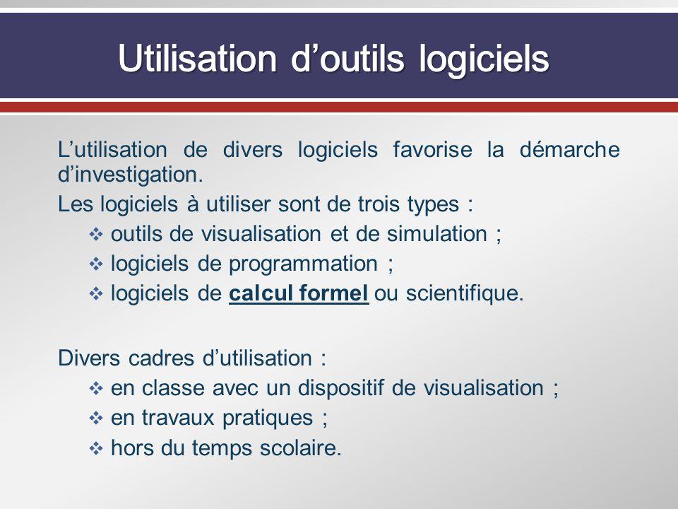 Lutilisation de divers logiciels favorise la démarche dinvestigation. Les logiciels à utiliser sont de trois types : outils de visualisation et de sim