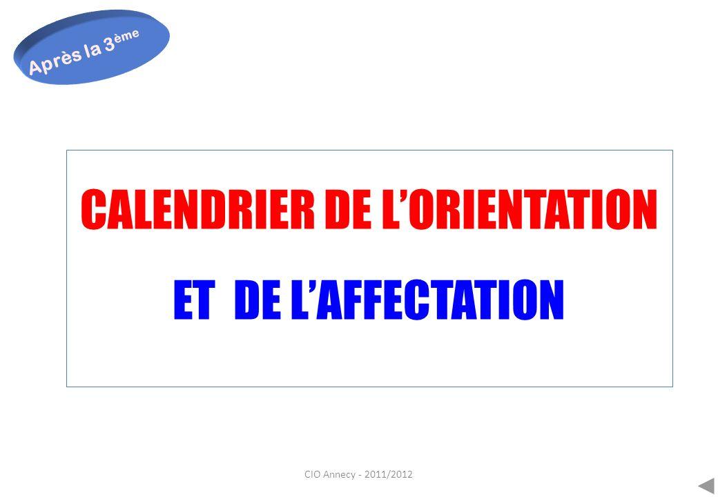 CIO Annecy - 2011/2012 CALENDRIER DE LORIENTATION ET DE LAFFECTATION Après la 3 ème