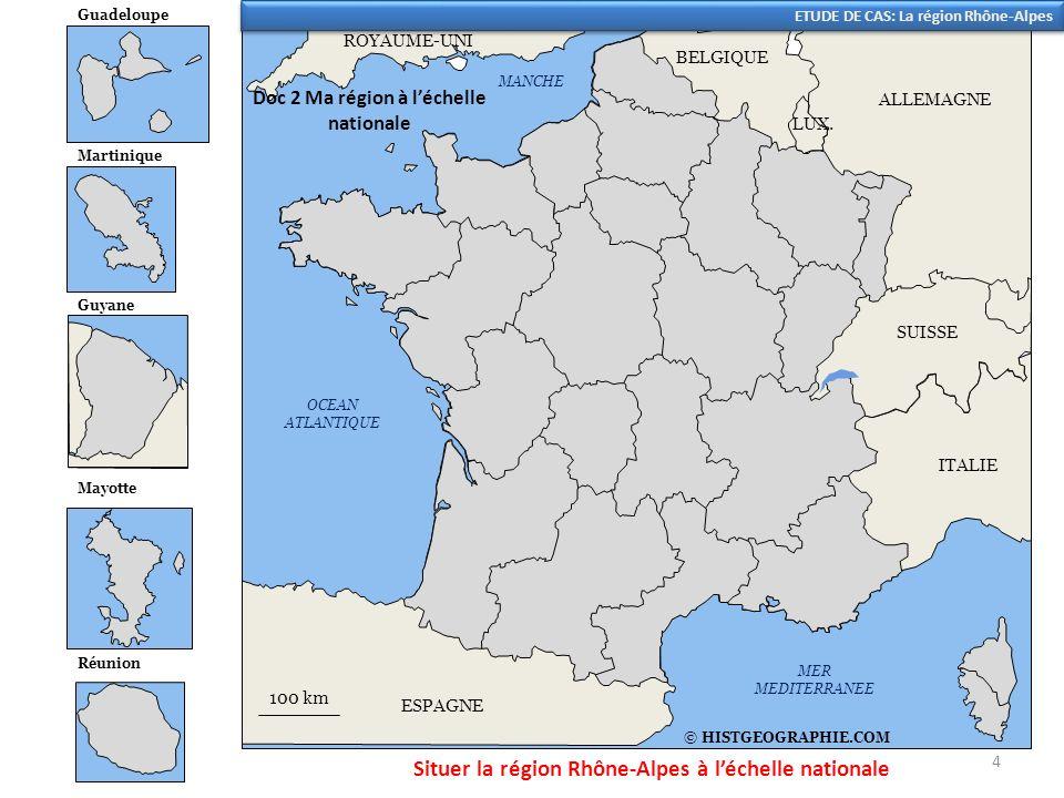 20 km AUVERGNE BOURGOGNE LANGUEDOC- ROUSSILLON FRANCHE- COMTE SUISSE PROVENCE-ALPES- COTE-DAZUR ITALIE AUVERGNE LYON © HISTGEOGRAPHIE.COM LOIRE RHÔNE AIN ARDECHE DRÔME HAUTE- SAVOIE SAVOIE ISERE Doc 3 Division administrative de la 2 ème plus grande région de France Lac Léman 20 km Saint-Etienne Grenoble Annecy Valence Montélimar Chambéry Villefranche- sur-Saône Roanne ETUDE DE CAS: La région Rhône-Alpes 5