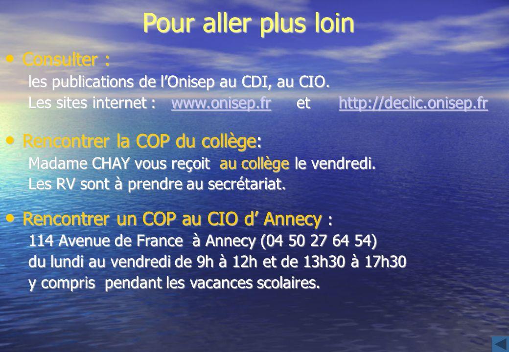 Pour aller plus loin Consulter : Consulter : les publications de lOnisep au CDI, au CIO. Les sites internet : www.onisep.fr et http://declic.onisep.fr